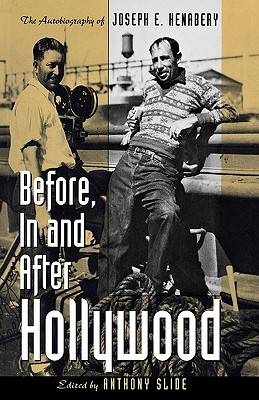 Before, in and After Hollywood: The Life of Joseph E. Henabery - Slide, Anthony (Editor), and Henabery, Joseph