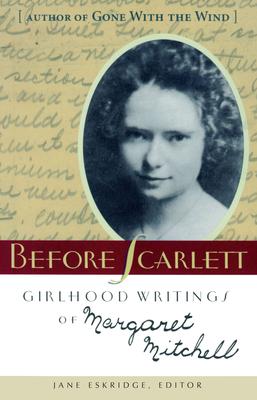 Before Scarlett: Girlhood Writings of Margaret Mitchell - Mitchell, Margaret, and Eskridge, Jane (Editor)
