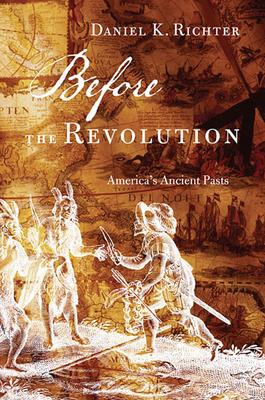 Before the Revolution: America's Ancient Pasts - Richter, Daniel K.