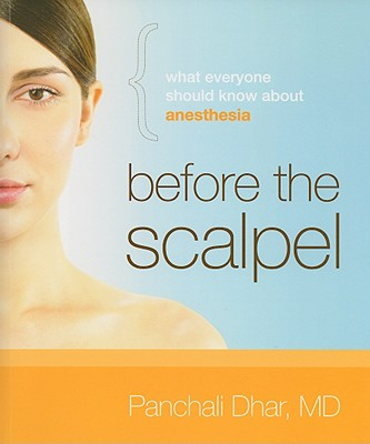 Before the Scalpel: What Everyone Should Know about Anesthesia - Dhar, Panchali