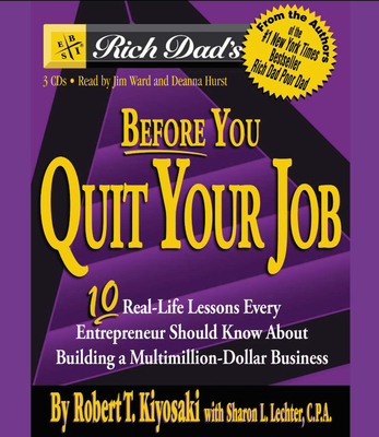 Before You Quit Your Job: 10 Real-Life Lessons Every Entrepreneur Should Know about Building a Multimillion-Dollar Business - Kiyosaki, Robert T, and Ward, Jim (Read by), and Hurst, Deanna (Read by)