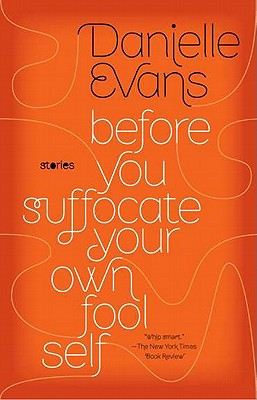 Before You Suffocate Your Own Fool Self - Evans, Danielle