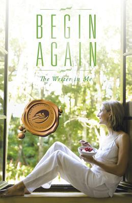 Begin Again - The Writer in Me