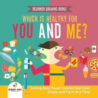 Beginner Drawing Books. Which is Healthy for You and Me? Testing Kids' Food Choices One Line, Shape and Form at a Time. Bonus Color by Number Activities for Kids - Jupiter Kids