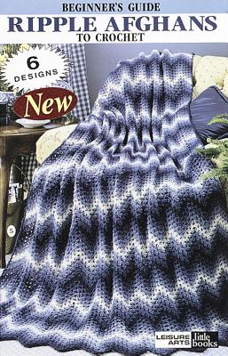 Beginner's Guide Ripple Afghans to Crochet - Leisure Arts (Creator)
