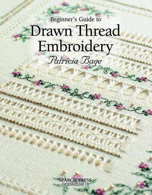 Beginner's Guide to Drawn Thread Embroidery - Bage, Patricia