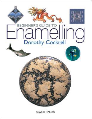 Beginner's Guide to Enamelling - Cockrell, Dorothy