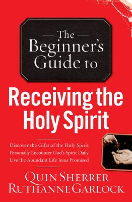 Beginner's Guide to Receiving the Holy Spirit - Sherrer, Quin, and Garlock, Ruthanne