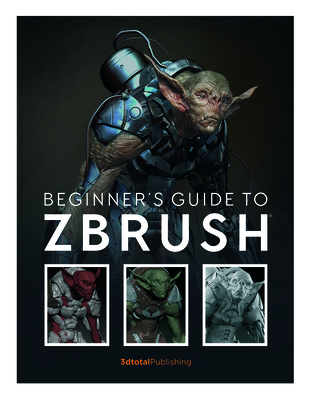 Beginner's Guide to Zbrush - 3DTotal Publishing (Editor)