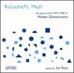 Beginner's Mind: The Piano Works of Walter Zimmerman, 1975-1988