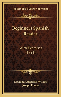 Beginners Spanish Reader: With Exercises (1921) - Wilkins, Lawrence Augustus, and Franke, Joseph (Illustrator)