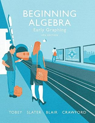 Beginning Algebra: Early Graphing - Tobey, John, Jr., and Slater, Jeffrey, and Crawford, Jenny