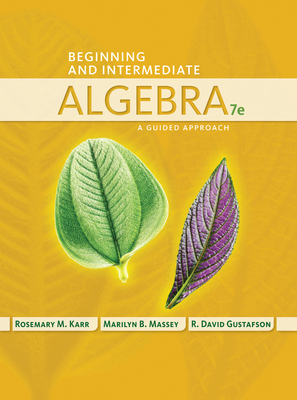 Beginning and Intermediate Algebra: A Guided Approach - Karr, Rosemary, and Massey, Marilyn, and Gustafson, R David