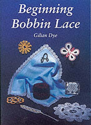 Beginning Bobbin Lace - Dye, Gilian