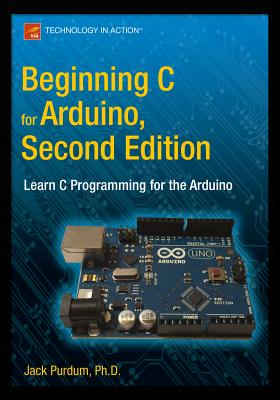 Beginning C for Arduino, Second Edition: Learn C Programming for the Arduino - Purdum, Jack  J.