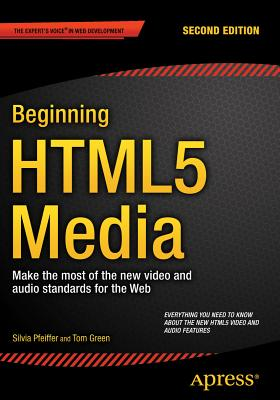 Beginning Html5 Media: Make the Most of the New Video and Audio Standards for the Web - Pfeiffer, Silvia