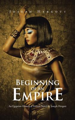 Beginning of an Empire: An Egyptian Historical Fiction Novel by Joseph Hergott - Hergott, Joseph