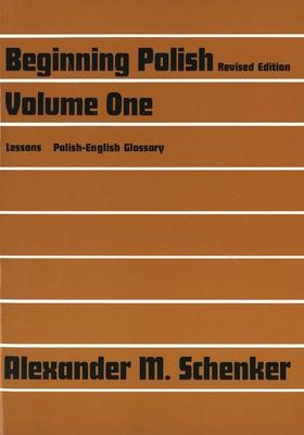 Beginning Polish: Volume 1 - Schenker, Alexander M