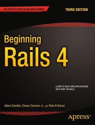 Beginning Rails 4 - Gamble, Adam, and Carneiro Jr, Cloves, and Al Barazi, Rida