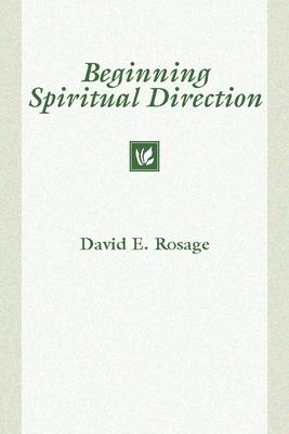 Beginning Spiritual Direction - Rosage, David E, Monsignor