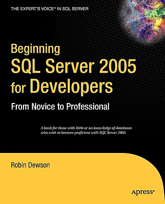 Beginning SQL Server 2005 for Developers: From Novice to Professional - Dewson, Robin