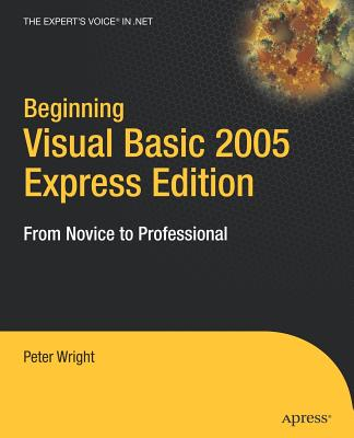 Beginning Visual Basic 2005 Express Edition: From Novice to Professional - Wright, Peter