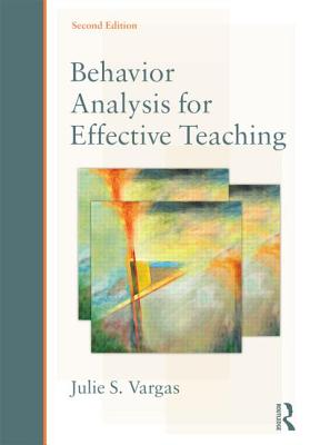 Behavior Analysis for Effective Teaching - Vargas, Julie