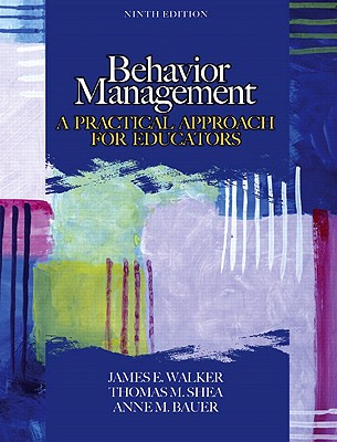 Behavior Management: A Practical Approach for Educators - Walker, James E, and Shea, Thomas M, and Bauer, Anne M