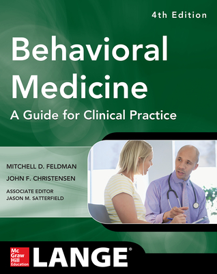 Behavioral Medicine a Guide for Clinical Practice 4/E - Feldman, Mitchell D, and Christensen, John F