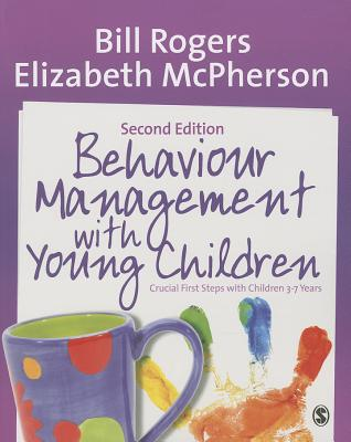 Behaviour Management with Young Children: Crucial First Steps with Children 3-7 Years - Rogers, Bill, and McPherson, Elizabeth