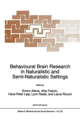 Behavioural Brain Research in Naturalistic and Semi-Naturalistic Settings - Alleva, E (Editor), and Fasolo, Aldo (Editor), and Lipp, Hans-Peter (Editor)