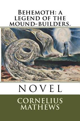 Behemoth: A Legend of the Mound-Builders. - Mathews, Cornelius