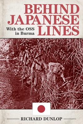 Behind Japanese Lines, with the OSS in Burma - Dunlop, Richard