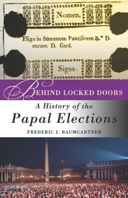 Behind Locked Doors: A History of the Papal Elections - Baumgartner, F, and McNamara