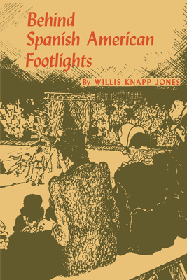 Behind Spanish American Footlights - Jones, Willis Knapp