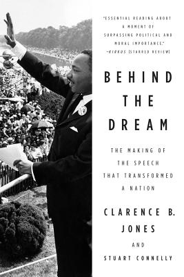 Behind the Dream: The Making of the Speech That Transformed a Nation - Jones, Clarence B, and Stuart, Connelly, and Connelly, Stuart
