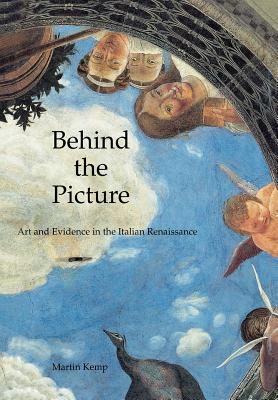 Behind the Picture: Art and Evidence in the Italian Renaissance - Kemp, Martin