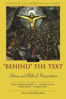 Behind the Text: History and Biblical Interpretation - Bartholomew, Craig (Editor), and Evans, C Stephen, PhD (Editor), and Healy, Mary (Editor)