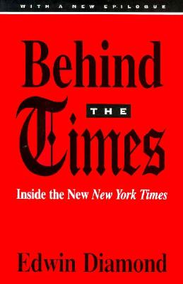 Behind the Times: Inside the New New York Times - Diamond, Edwin