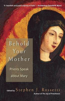 Behold Your Mother: Priests Speak about Mary - Rossetti, Stephen J