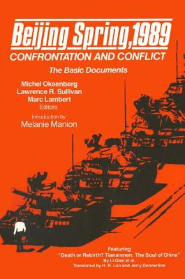 Beijing Spring 1989: Confrontation and Conflict - The Basic Documents: Confrontation and Conflict - The Basic Documents - Oksenberg, Michel C, and Lambert, Marc, and Manion, Melanie