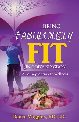 Being Fabulously Fit in God's Kingdom: A 40-Day Journey to Wellness - Grow, Kathy (Editor), and Anderson, Stephanie (Designer)