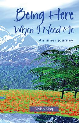 Being Here When I Need Me: An Inner Journey - King, Vivian