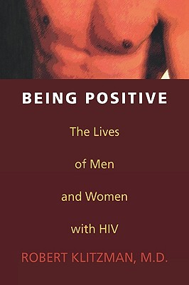 Being Positive: The Lives of Men and Women with HIV - Klitzman, Robert, Dr., M.D.