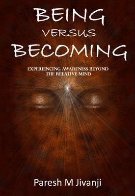 Being versus Becoming: Experiencing Awareness Beyond the Relative Mind - Jivanji, Paresh M.