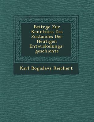 Beitr GE Zur Kenntniss Des Zustandes Der Heutigen Entwickelungs-Geschichte - Reichert, Karl Bogislavs