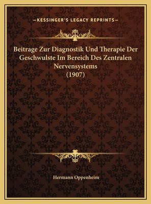 Beitrage Zur Diagnostik Und Therapie Der Geschwulste Im Bereich Des Zentralen Nervensystems (1907) - Oppenheim, Hermann