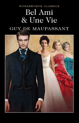 Bel Ami: Or, The History of a Scoundrel - Maupassant, Guy de, and Bradbury, Nicola, Dr. (Introduction by), and Fowler, James (Introduction and notes by)