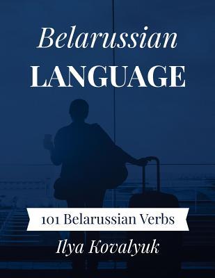 Belarussian Language: 101 Belarussian Verbs - Kovalyuk, Ilya