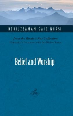 Belief and Worship - Nursi, Bediuzzaman Said
